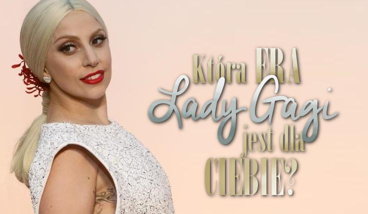 Która era Lady Gagi jest dla Ciebie?