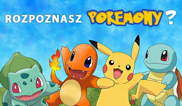 Czy znasz te Pokemony?