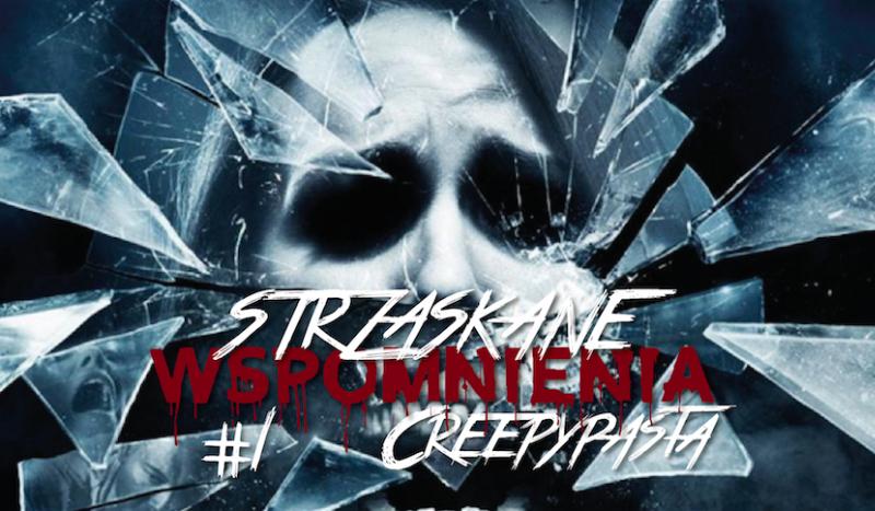Strzaskane Wspomnienia: Creepypasta #1