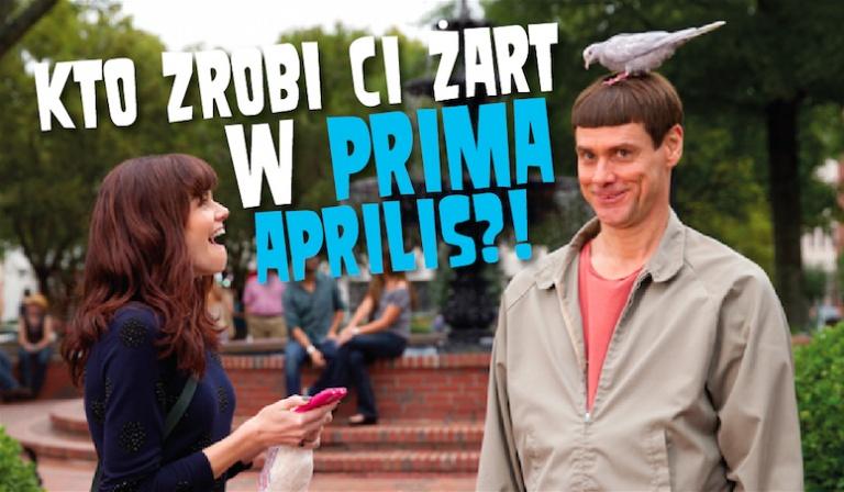 Kto zrobi Ci żart w Prima Aprilis?