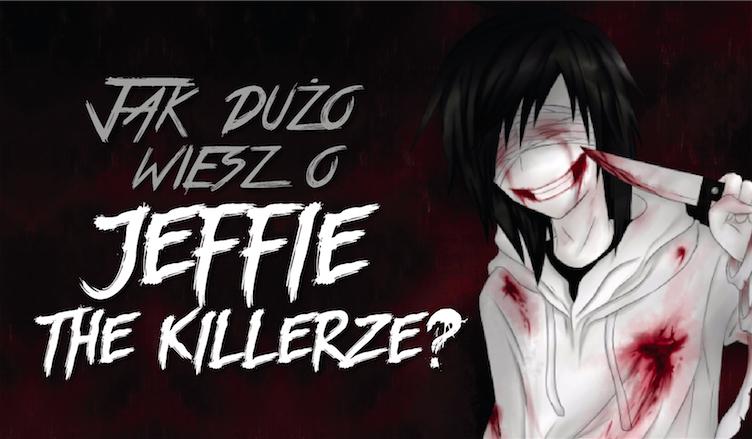 Jak wiele wiesz o Jeffie the Killer?