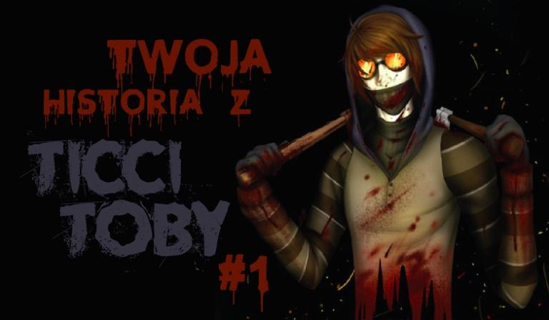 Twoja historia z Ticci Toby #1