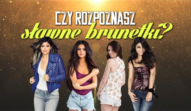 Czy rozpoznasz sławne brunetki?