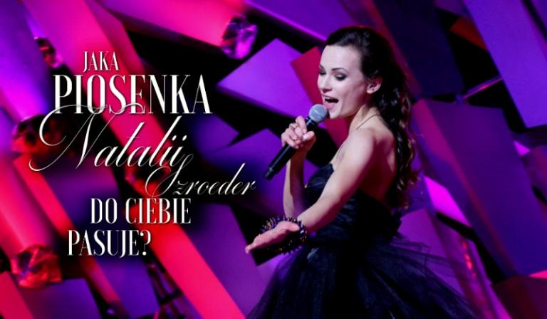 Jaka piosenka Natalii Szroeder najbardziej do Ciebie pasuje?