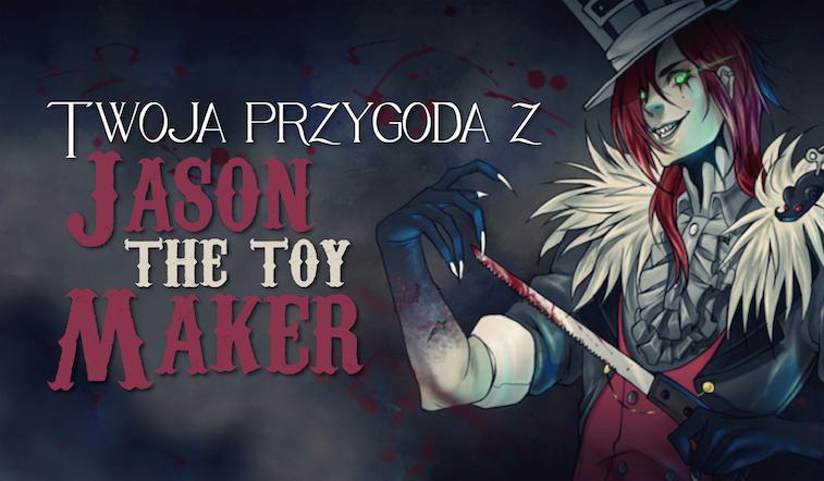 Co się stanie kiedy spotkasz Jasona The Toy Makera?