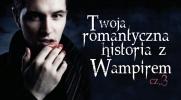 Twoja romantyczna przygoda z wampirem #3