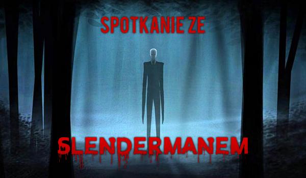 Jak potoczy się Twoje spotkanie ze Slendermanem?