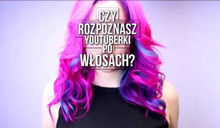 Czy rozpoznasz Youtuberki po włosach?