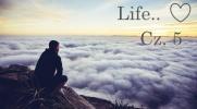Life.. Cz.5