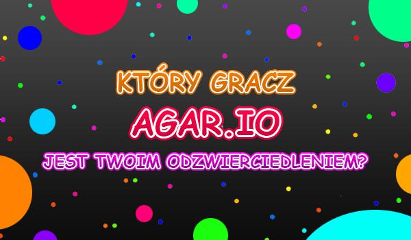 Który gracz Agar.io jest Twoim odzwierciedleniem?