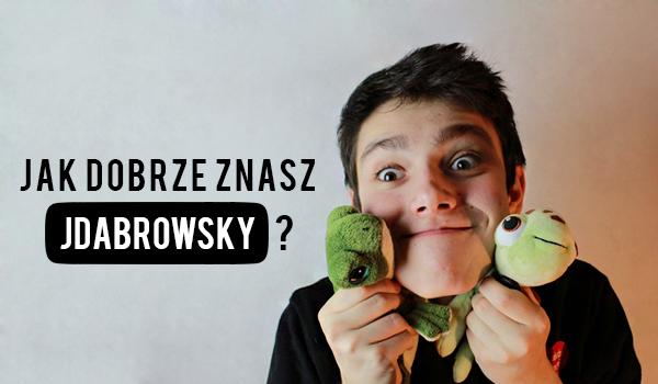 Czy jesteś prawdziwym fanem JDabrowsky?