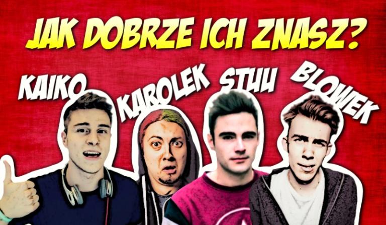 Jak dobrze znasz Blowka, Karolka, Kaiko i Stuu?