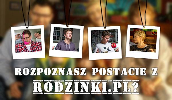 """Czy rozpoznasz postacie z ,,rodzinki.pl""""?"""