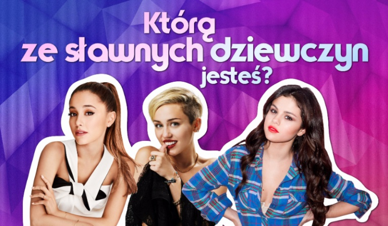 Którą ze sławnych dziewczyn jesteś?