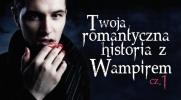 Twoja romantyczna przygoda z wampirem. #1
