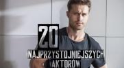 20 najprzystojniejszych aktorów