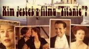 """Kim jesteś z filmu """"Titanic""""?"""