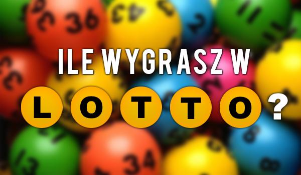 Ile wygrasz w Lotto?
