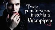 Twoja romantyczna przygoda z wampirem. #2