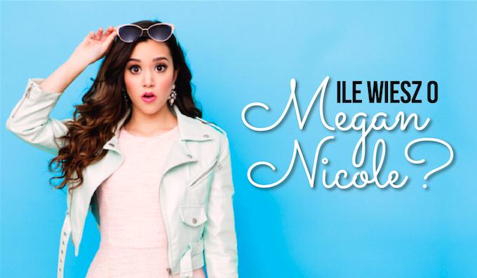 Jak dobrze znasz Megan Nicole?