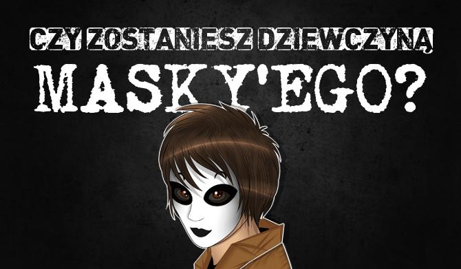 Czy zostaniesz dziewczyną Masky'ego?
