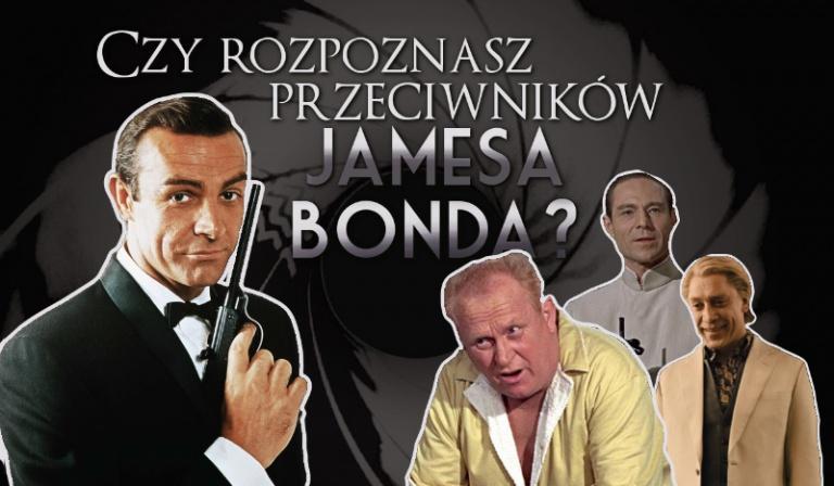 Czy rozpoznasz przeciwników Jamesa Bonda?