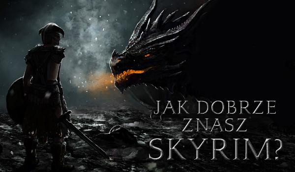 Jak dobrze znasz Skyrim?