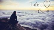 Life... Cz. 6