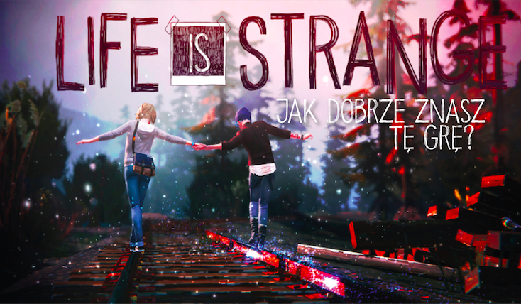 Jak dobrze znasz grę Life is Strange?