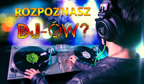 Czy rozpoznasz wszystkich DJ-ów?