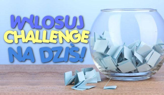 Wylosuj challenge na dziś!