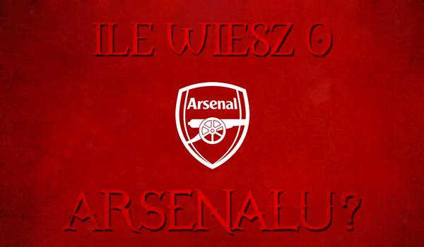 Ile wiesz o klubie Arsenal F.C?