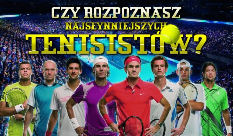 Czy rozpoznasz najsłynniejszych tenisistów?
