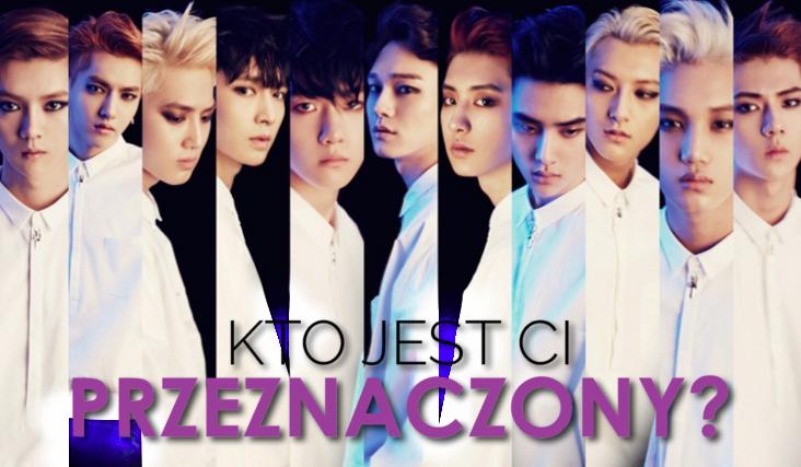 Kto z EXO jest Ci przeznaczony?