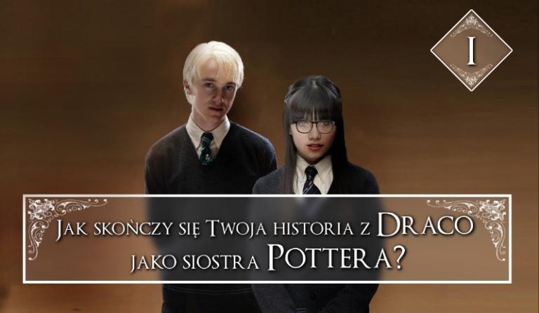 Jak skończy się Twoja historia z Draco jako siostra Pottera? #1