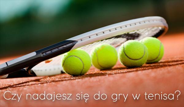 Czy masz predyspozycje do gry w tenisa?