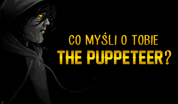 Co myśli o Tobie The Puppeteer?