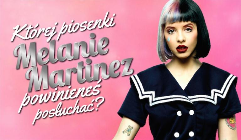Której piosenki Melanie Martinez powinieneś posłuchać?