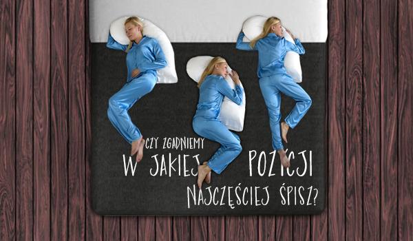 Czy zgadniemy w jakiej pozycji najczęściej śpisz?