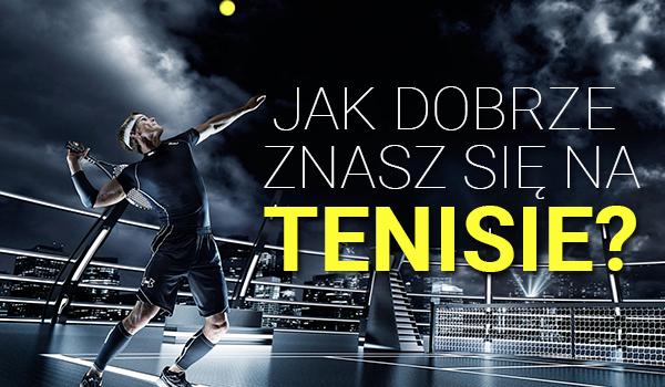 Jak dobrze znasz się na tenisie?