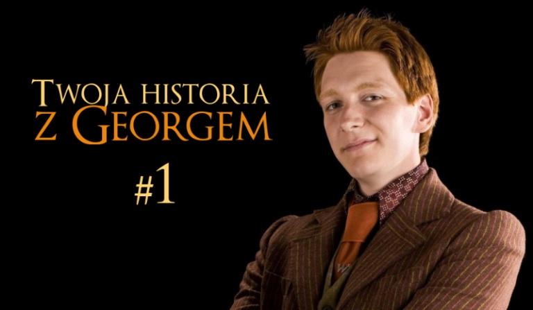 Twoja historia z Georgem #1 Hogwart