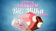 Którym smakiem Big Milka jesteś?
