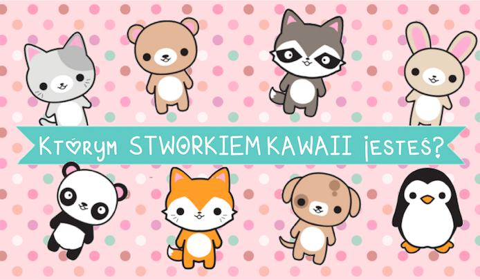 Którym stworkiem kawaii jesteś?