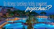 Do którego pięciogwiazdkowego hotelu w Turcji powinieneś pojechać?
