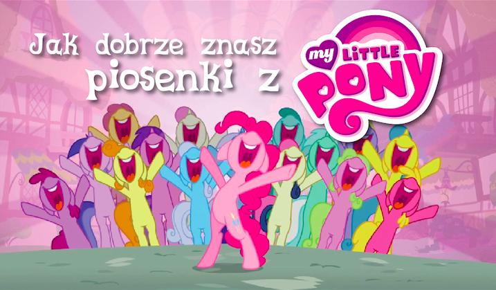 Czy dobrze znasz piosenki z My Little Pony?