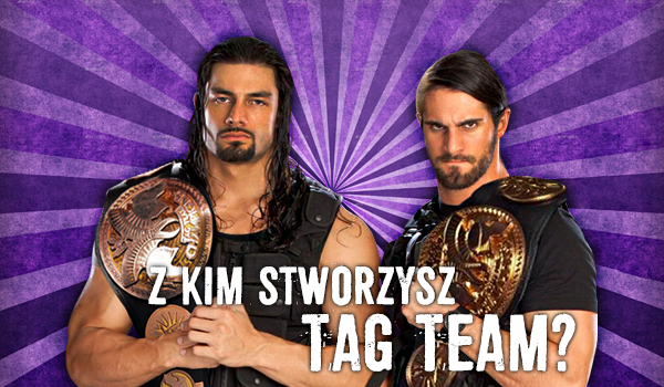 Z jaką gwiazdą WWE stworzyłbyś Tag Team?