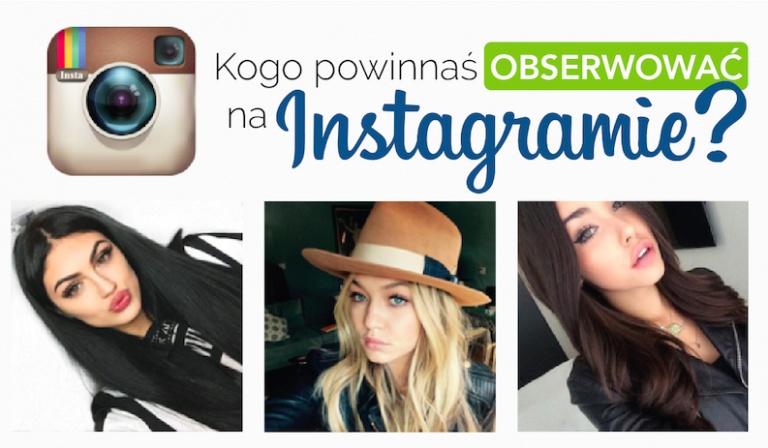 Kogo powinnaś obserwować na Instagramie?