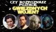 Czy rozpoznasz postacie z Gwiezdnych Wojen?
