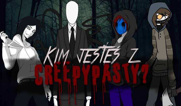 Kim z Creepypasty jesteś?