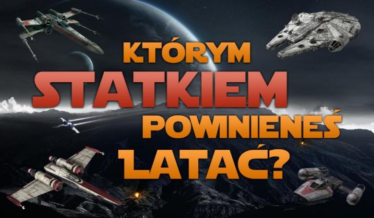"""Którym statkiem kosmicznym z """"Gwiezdnych Wojen"""" powinieneś latać?"""